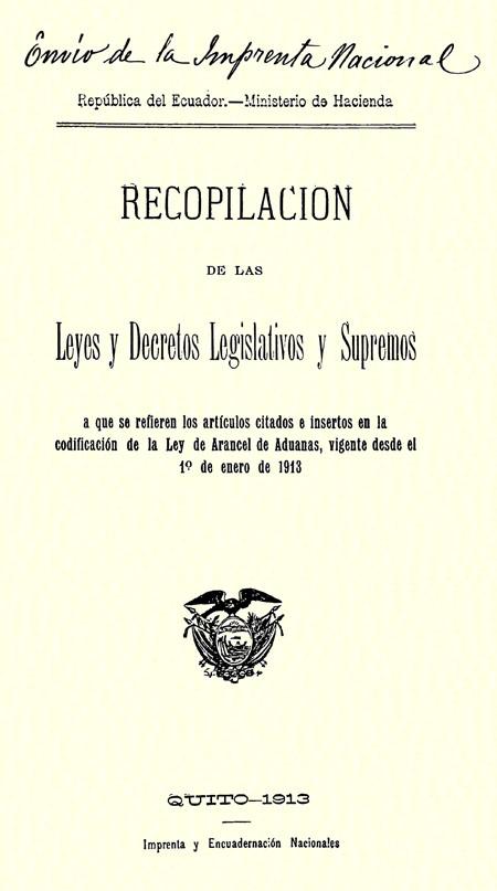 Recopilación de las Leyes y Decretos Legislativos y Supremos a que se refieren los artículos citados e insertos en la codificación de la Ley de Arancel de Aduanas, vigente desde el 1 de enero de 1913.