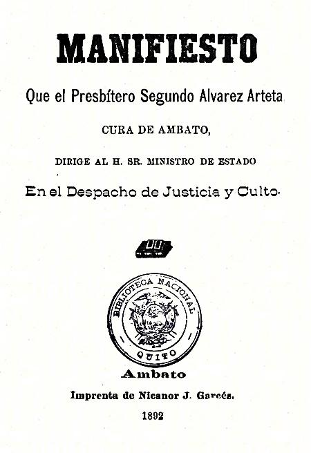 Manifiesto que el Presbítero Segundo Álvarez Arteta, cura de Ambato, dirige al H. Sr. Ministro de Estado en el despacho de justicia y culto (Folleto).