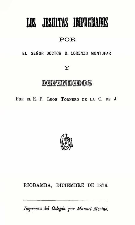 Los jesuitas impugnados por el Señor Doctor D. Lorenzo Montufar y defendidos por León Tornero de la C. de J.