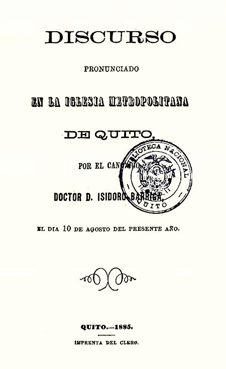 Discurso pronunciado en la Iglesia Metropolitana de Quito, por el canónigo Doctor D. Isidoro Barriga el día 10 de agosto del presente año (Folleto).