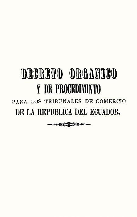 Decreto Orgánico y de Procediminto para los Tribunales de Comercio de la República del Ecuador (Folleto).