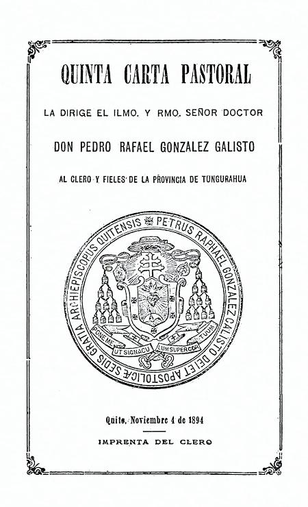 Quinta carta pastoral la dirige el Ilmo. y Rmo. Señor Doctor Don Pedro Rafael González y Calisto al clero y fieles de la provincia de Tungurahua (Folleto).