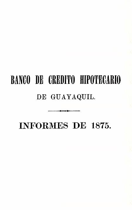 Banco de Crédito Hipotecario de Guayaquil : Informes de 1875.