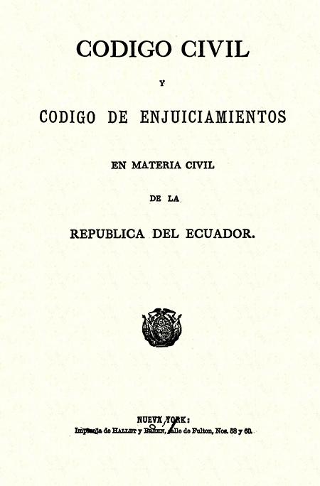 Código civil y código de enjuiciamientos en materia civil de la República del Ecuador.