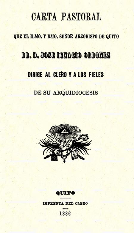 Carta pastoral que el Ilmo. y Rmo. Señor Arzobispo de Quito, Dr. D. José Ignacio Ordóñez dirige al clero y a los fieles de su arquidiócesis (Folleto).