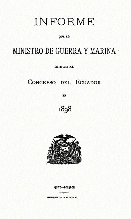 Informe que el Ministro de Guerra y Marina dirige al Congreso del Ecuador en 1898.