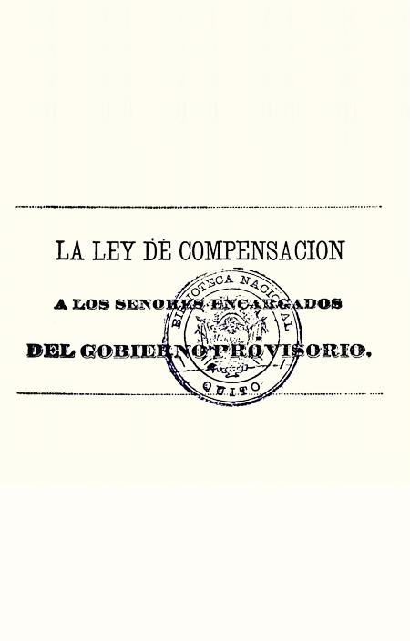 La ley de compensación a los señores encargados del gobierno provisorio (Folleto).