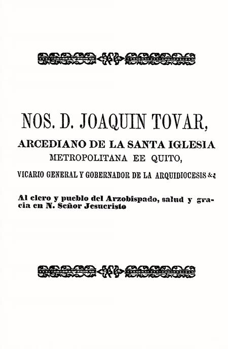 Nos de Joaquín Tovar, Arcediano de la Santa Iglesia Metropolitana de Quito, Vicario General y Gobernador de la Arquidiócesis (Folleto).