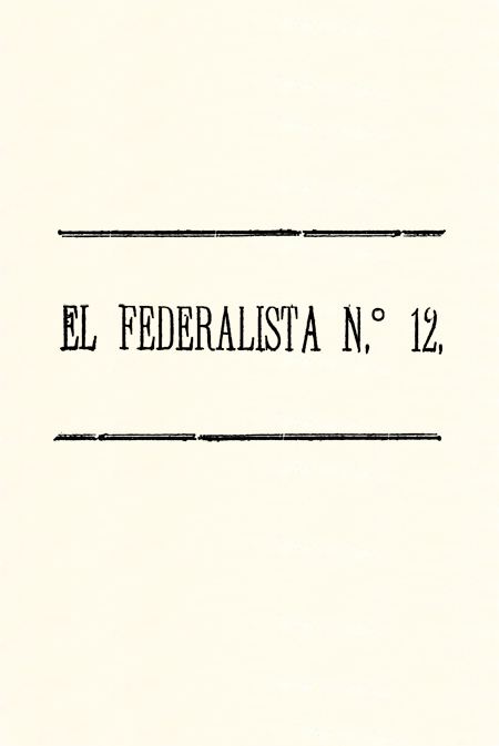 El Federalista n. 12 : nuestro deber con el Sr. General D. José M. Sarasti y el ...
