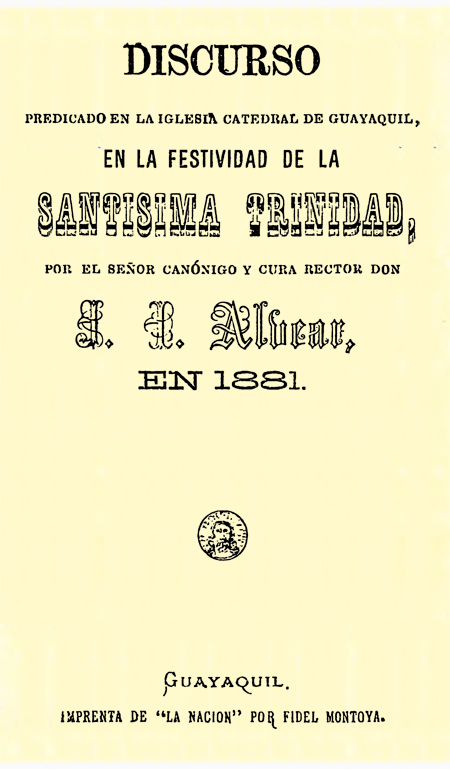 Discurso predicado en la Iglesia Catedral de Guayaquil, en la festividad de la Santísima Trinidad, por el señor canónigo y cura rector Don J. I. Alvear, en 1881 (Folleto).