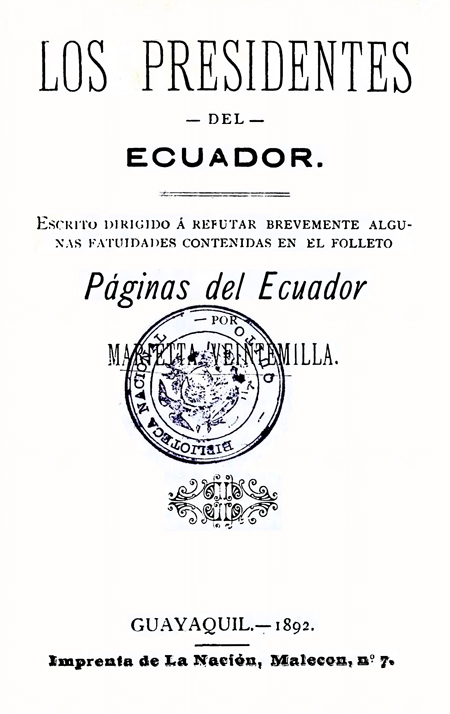 Los Presidentes del Ecuador : escrito dirigido a refutar brevemente algunas fatuidades contenidas en el folleto Páginas del Ecuador.