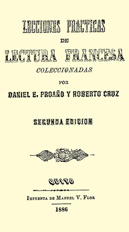 Lecciones practicas de lectura francesa coleccionadas por Daniel E. Proaño y Roberto Cruz: segunda edición.