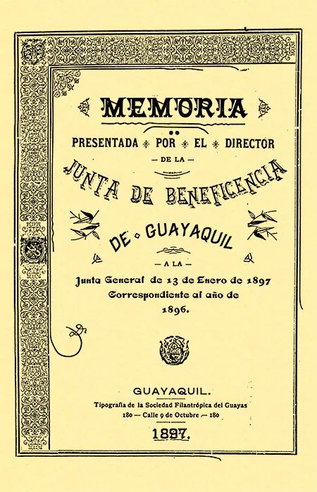Memoria presentada por el Director de la Junta de Beneficencia de Guayaquil a la Junta General de 13 de Enero de 1897 correspondiente al año de 1896 (Folleto).