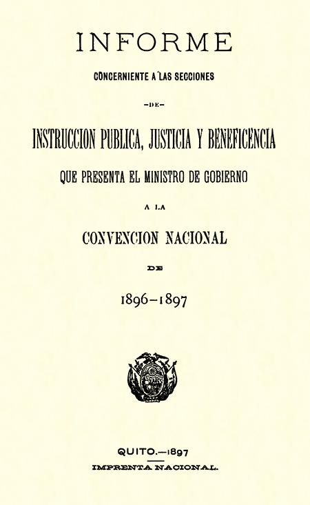 Informe concerniente a las secciones de Instrucción Pública, Justicia y Beneficencia que presenta el Ministerio de Gobierno a la Convención Nacional de 1896-1897 (Folleto).