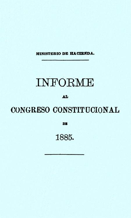 Informe al Congreso Constitucional de 1885.