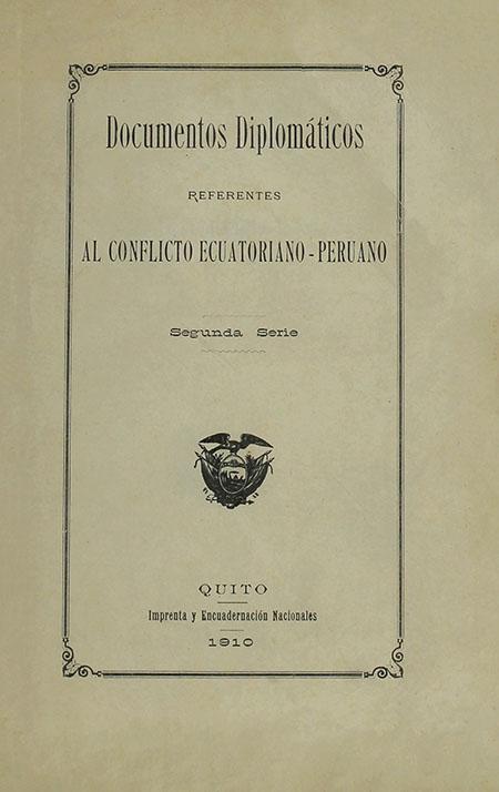 Documentos diplomáticos referentes al Conflicto Ecuatoriano - Peruano : Segunda Serie.