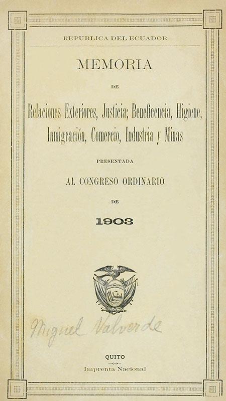 República del Ecuador. Memoria de Relaciones Exteriores, Justica, Beneficencia, Higiene, Inmigración, Comercio, Industria y Minas presentada al Congreso Extraordinario de 1903 (Folleto).