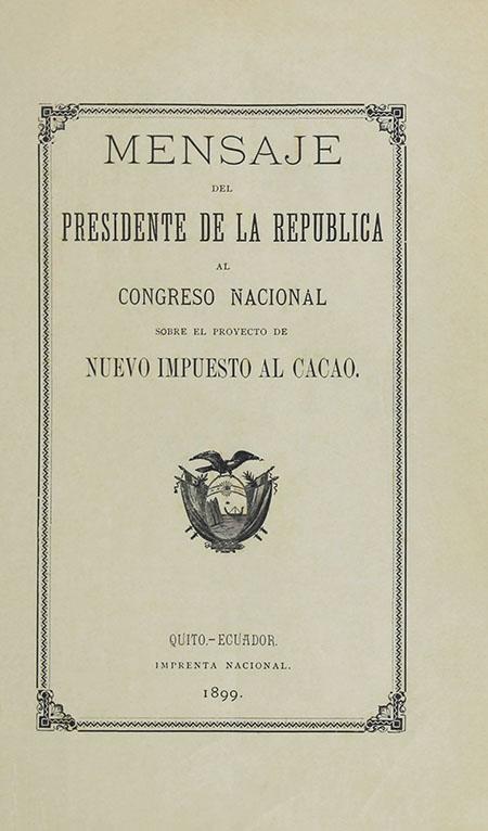 Mensaje del Presidente de la República al Congreso Nacional sobre el proyecto de nuevo impuesto al Cacao (Folleto).