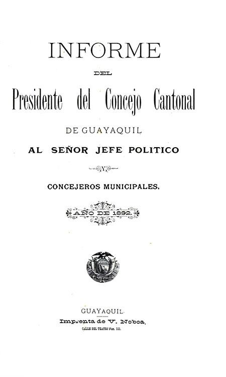 Informe del Presidente del Consejo Cantonal de Guayaquil al Señor Jefe Político y Consejeros Municipales.