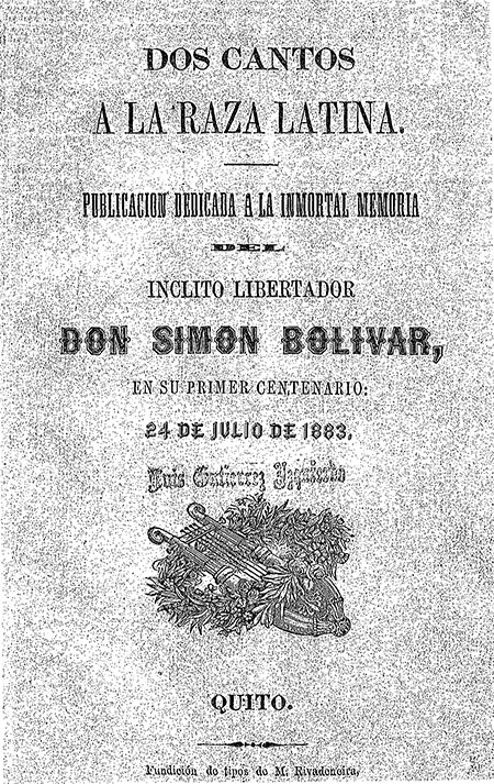 Dos cantos a la raza latina. Publicación dedicada a la inmortal memoria del ínclito libertador Don Simón Bolívar, en su primer centenario: 24 de Julio de 1883