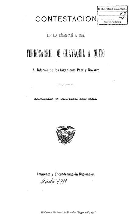 Contestación de la Compañía del Ferrocarril de Guayaquil a Quito al informe de los Ingenieros Páez y Navarro, Marzo y Abril de 1911