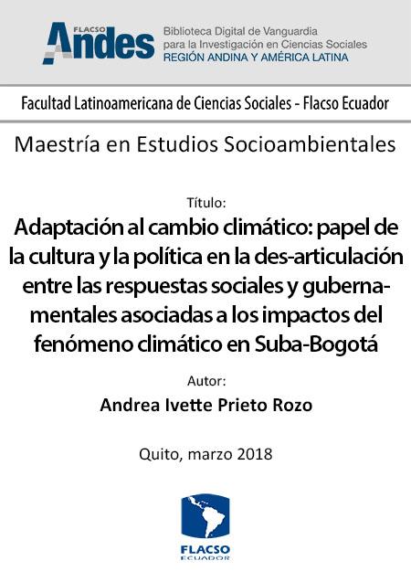 Adaptación al cambio climático: papel de la cultura y la política en la des-articulación entre las respuestas sociales y gubernamentales asociadas a los impactos del fenómeno climático en Suba-Bogotá