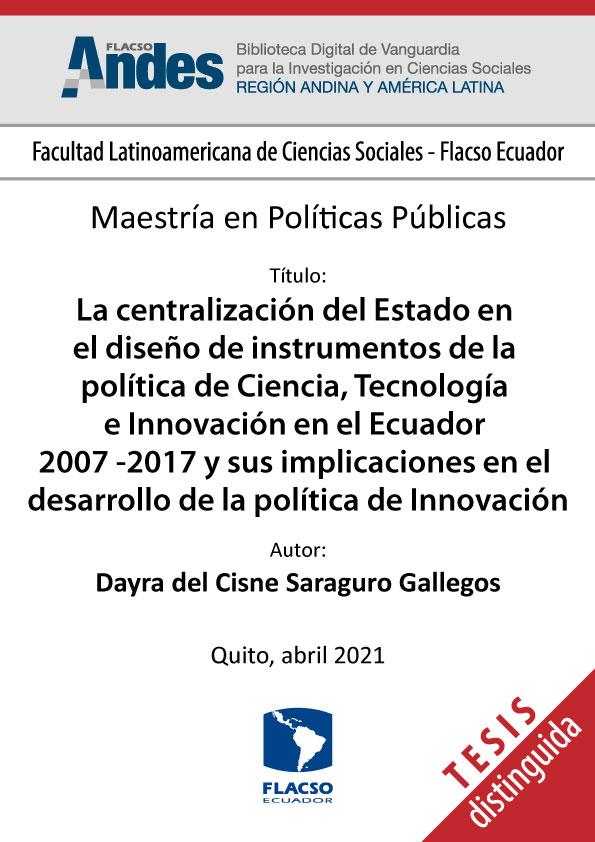 La centralización del Estado en el diseño de instrumentos de la política de Ciencia, Tecnología e Innovación en el Ecuador 2007 -2017 y sus implicaciones en el desarrollo de la política de Innovación