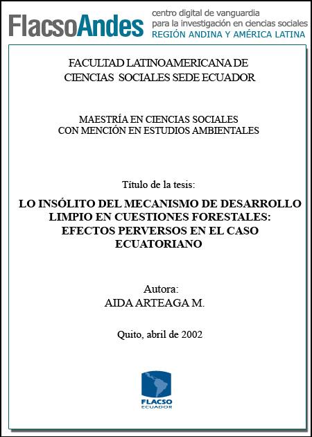 Lo insólito del mecanismo de desarrollo limpio en cuestiones forestales : efectos perversos en el caso ecuatoriano