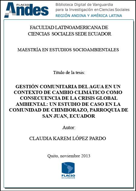Gestión comunitaria del agua en un contexto de cambio climático como consecuencia de la crisis global ambiental: Un estudio de caso en la comunidad de Chimborazo, Parroquia de San Juan, Ecuador.