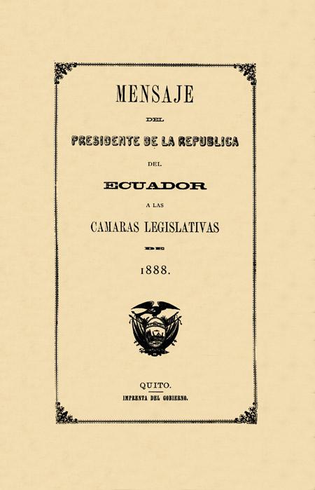 Mensaje del Presidente de la República del Ecuador a las Cámaras Legislativas de 1888 [Folleto].