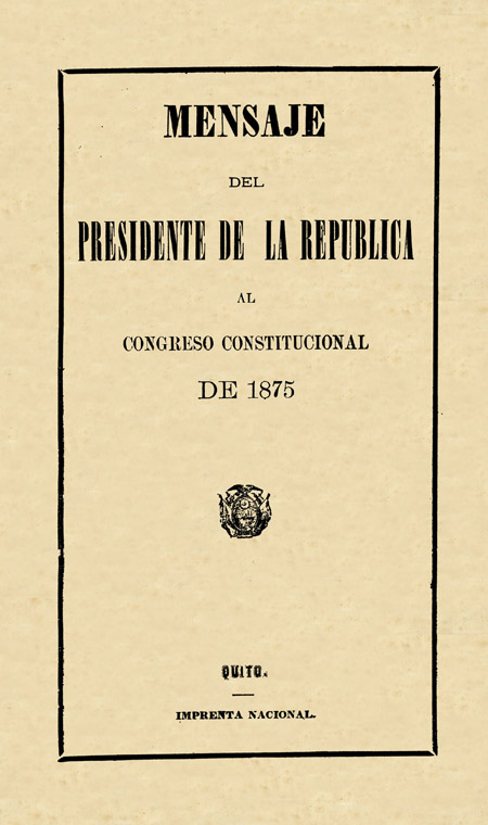 Mensaje del Presidente de la República al Congreso Constitucional de 1875 [Folleto].