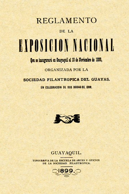Reglamento de la Exposición Nacional que se inaugurará en Guayaquil el 19 de noviembre de 1899, organizada por la Sociedad Filantrópica del Guayas, en celebración de sus bodas de oro [Folleto].