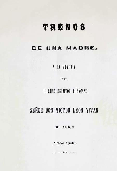 Trenos de una madre a la memoria del ilustre escritor cuencano, Señor Don Victor León Vivar [Folleto].