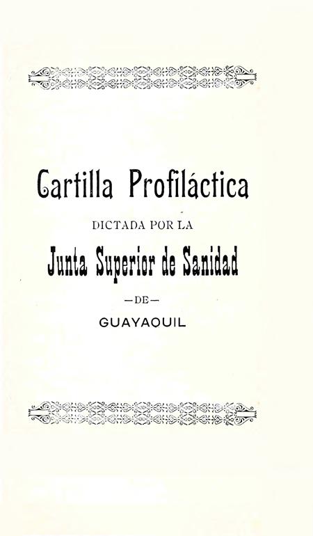 Cartilla profiláctica dictada por la Junta Superior de Sanidad de Guayaquil [Folleto].