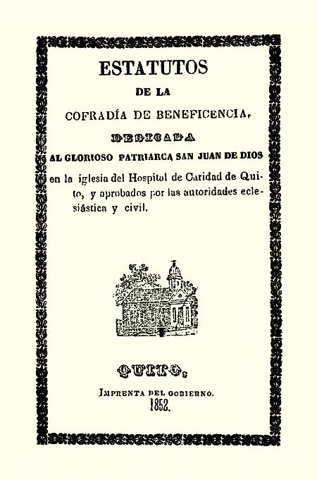 Estatutos de la Cofradía de Beneficencia, dedicada al glorioso patriarca San Juan de Dios en la iglesia del Hospital de Caridad de Quito, y aprobados por las autoridades eclesiáctica y civil [Folleto].