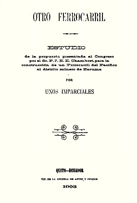 Otro ferrocarril: estudio de la propuesta presentada al Congreso por el Sr. P. J. E. E. Chambost, para la construcción de un Ferrocarril del Pacífico al Distrito Minero de Zaruma [Folleto].