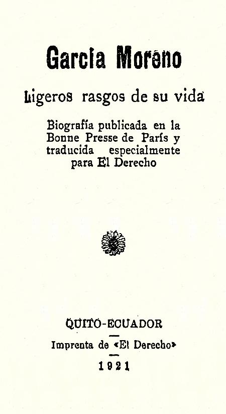 García Moreno ligeros rasgos de su vida: biografía publicada en la Bonne Presse de París y traducida especialmente para El Derecho.