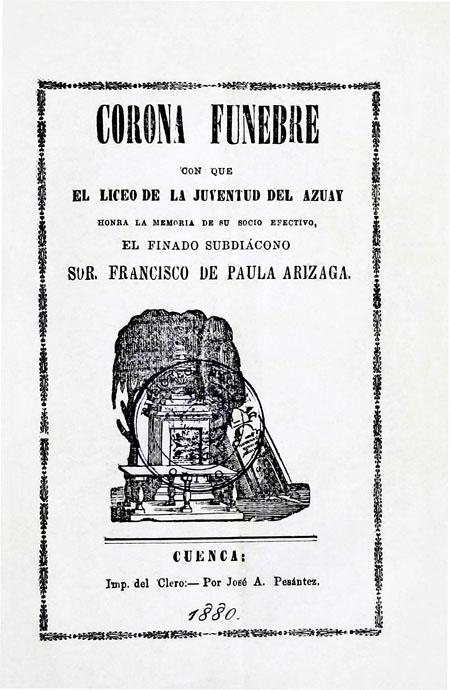 Corona funebre con que el Liceo de la Juventud del Azuay honra la memoria de su socio efectivo, el finado subdiácono Sor. Francisco de Paula Arizaga (Folleto).