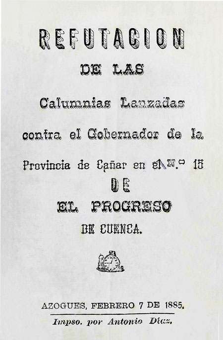 Refutación de las calumnias lanzadas contra el Gobernador de la Provincia de Cañar en el N° 15 de El Progreso de Cuenca (Folleto).