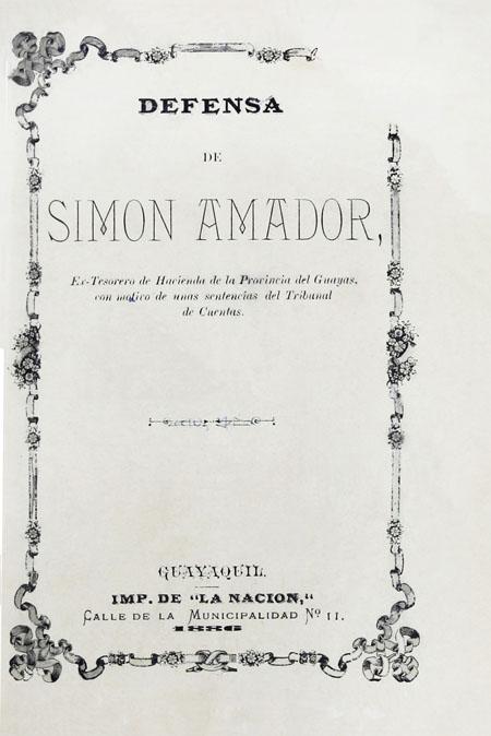 Defensa de Simón Amador, ex-tesorero de Hacienda de la Provincia del Guayas, con motivo de unas sentencias del Tribunal de Cuentas (Folleto).