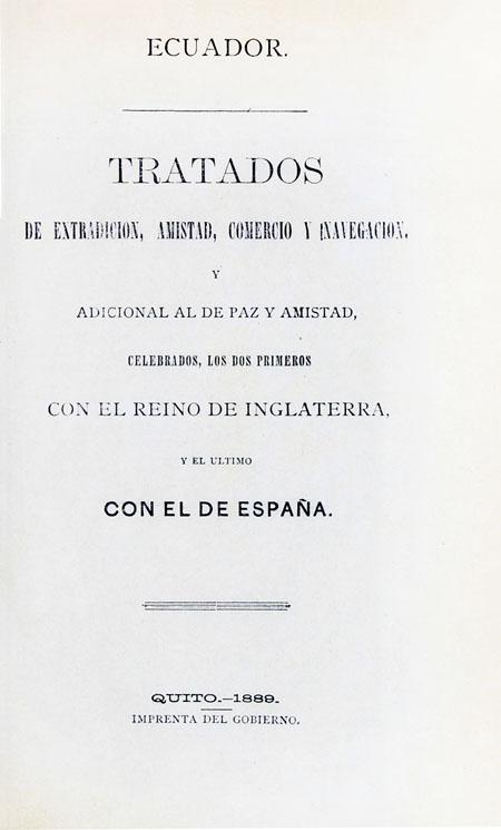 Ecuador. Tratados de extradición, amistad, comercio y navegación y adicional al de paz y amistad, celebrados, los dos primeros con el Reino de Inglaterra y el último con el de España (Folleto).
