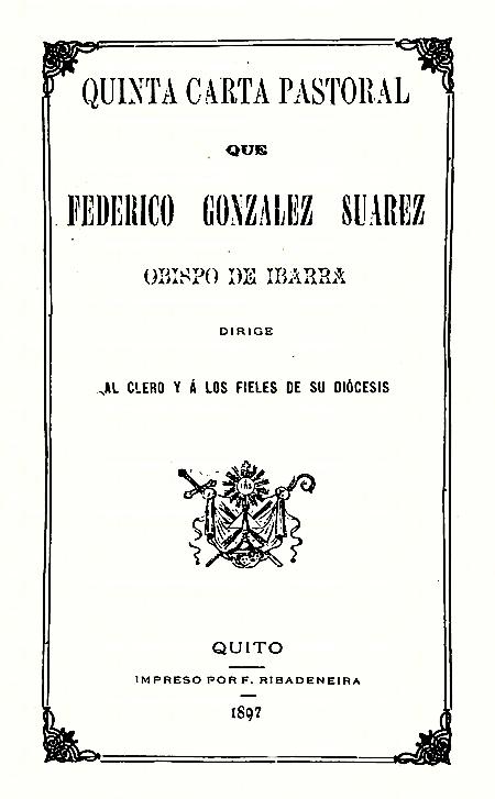 Quinta Carta Pastoral que Federico González Suárez Obispo de Ibarra dirige al Clero y á los fieles de su diócesis (Folleto).