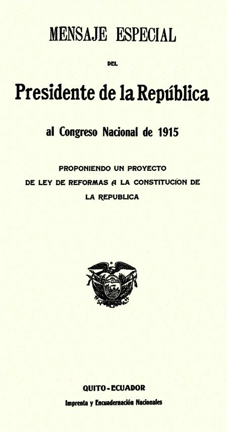 Mensaje especial del Presidente de la República al Congreso Nacional de 1915 : proponiendo un proyecto de reforma a la Constitución de la República.