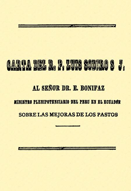 Carta del R, P. Luis Sodiro S. J. al señor Dr. E. Bonifaz Ministro Plenipotenciario del Perú en el Ecuador, sobre las mejoras en los pastos (Folleto).