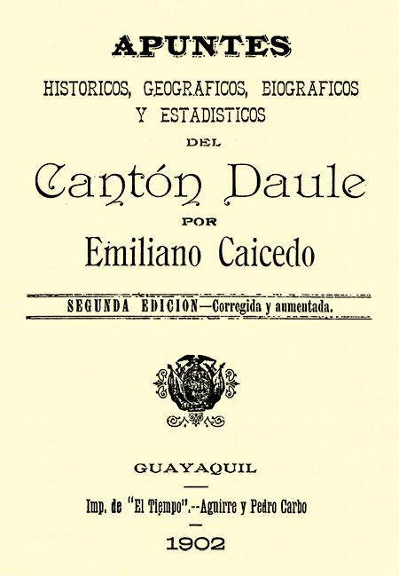 Apuntes históricos, geográficos, biográficos y estadísticos del Cantón Daule. Segunda edición - corregida y aumentada.
