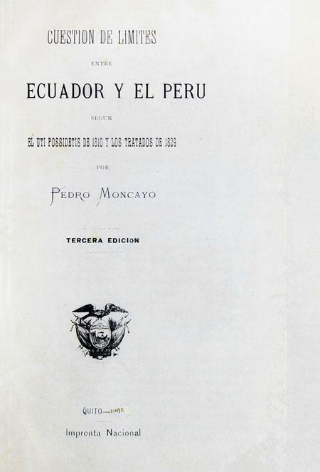 Cuestión de límites entre el Ecuador y el Perú según el Uti possidetis de 1810 y los tratados de 1829. Tercer edición.