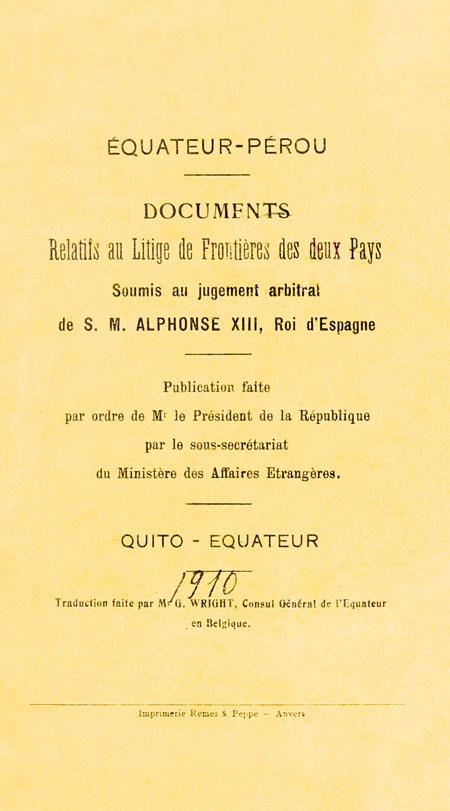 Équateur - Pérou : Documents Relatifs au Litige de Frontiéres des deux Pays Soumis au jugement arbitral de S. M. Alphonse XIII, Roi d'Espagne.