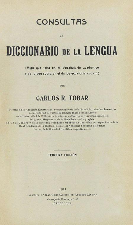 Consultas al Diccionario de la Lengua : (Algo que falta en el vocabulario académico y de lo que sobra en el de los ecuatorianos, etc.) Tercera edición.