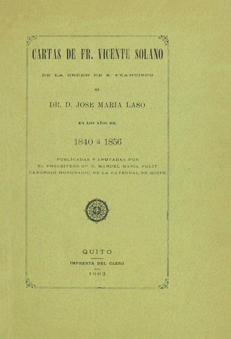 Cartas de Fr. Vicente Solano de la orden de S. Francisco al Dr. D. José María Laso en los años de 1840 á 1856.