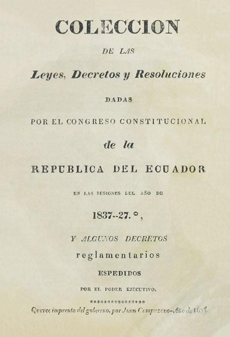 Colección de las Leyes, Decretos y Resoluciones dadas por el Congreso Constitucional de la República del Ecuador en las sesiones del año de 1837-27 y algunos decretos reglamentarios espedidos por el poder ejecutivo.